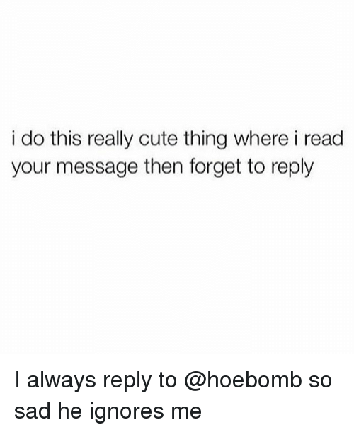 I Do This Really Cute Thing Where I Read Your Message Then