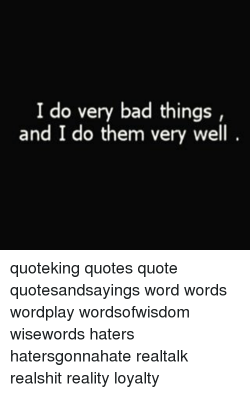 I Do Very Bad Things And I Do Them Very Well Quoteking Quotes Quote