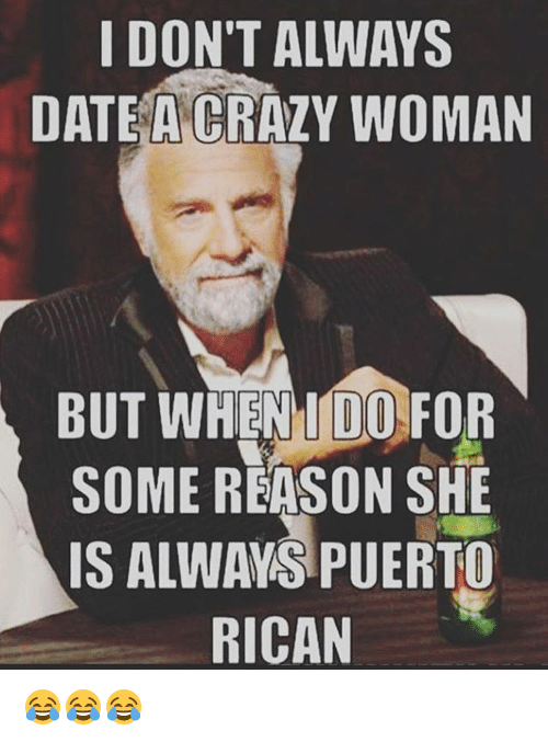 [Image: i-dont-always-date-a-crazy-woman-but-whe...497219.png]
