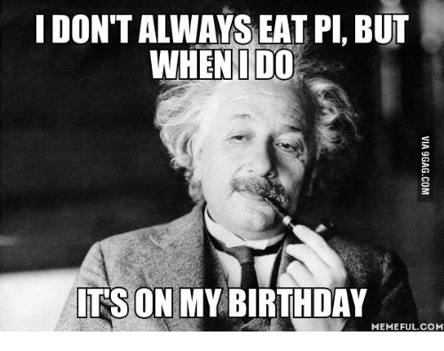 I Dont Always, My Birthday, and But When I Do: I DON'T ALWAYS EAT PI, BUT  WHEN I DO  SON MY BIRTHDAY  MEMEFUL COM