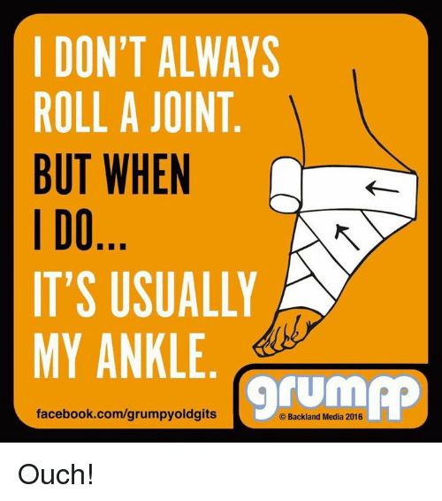 i dont always roll a joint but when 00 its 8644917 i don't always roll a joint but when 00 it's usually my ankle