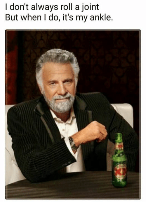 i dont always roll a joint but when i do 26903939 i don't always roll a joint but when i do it's my ankle meme on