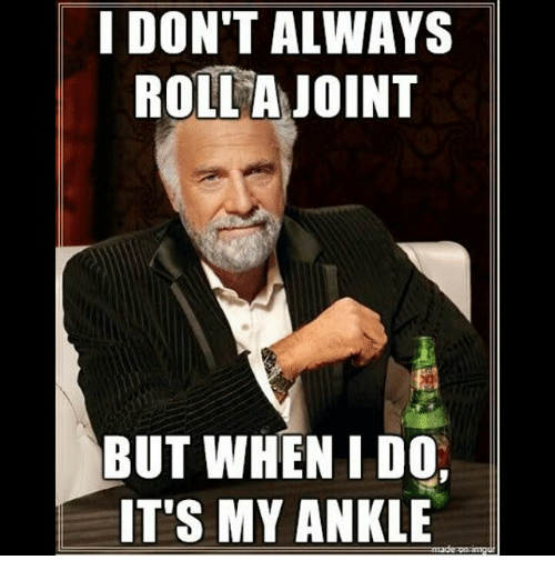 i dont always roll a joint but when i do 424880 i don't always roll a joint but when i do it's my ankle mma meme