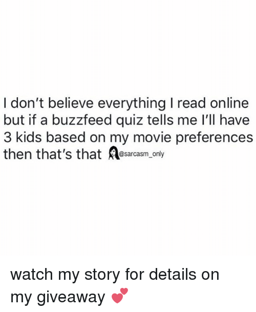 Funny, Memes, and Buzzfeed: I don't believe everything I read online  but if a buzzfeed quiz tells me l'll have  3 kids based on my movie preferences  then that's that sarcasm only watch my story for details on my giveaway 💕
