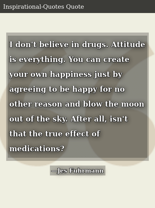 I Dont Believe In Drugs Attitude Is Everything You Can Create Your