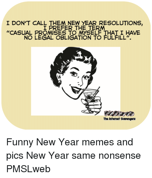 I DON\'T CALL THEM NEW YEAR RESOLUTIONS I PREFER THE TERM CASUAL ...