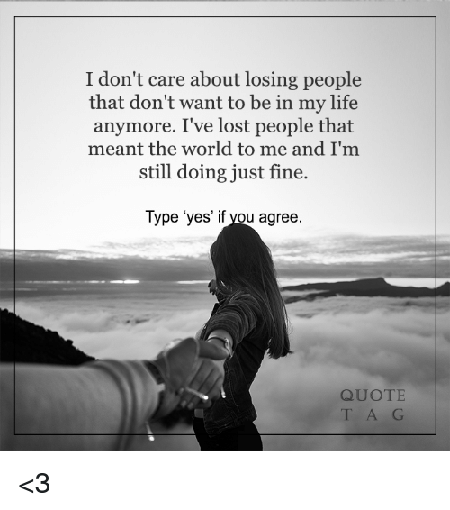 I Dont Care About Losing People That Dont Want To Be In My Life