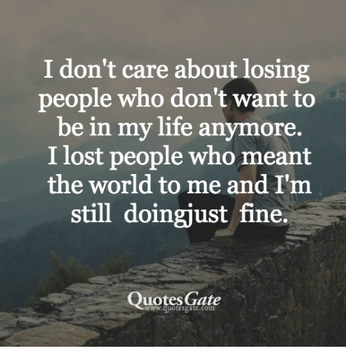 Losing People Quotes I Don't Care About Losing People Who Don't Want to Be in My Life  Losing People Quotes