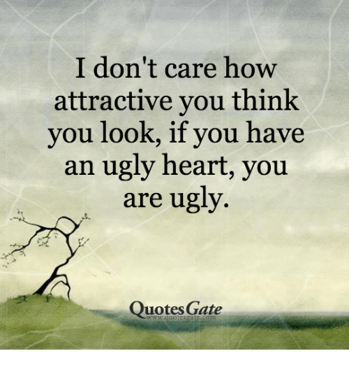 I Dont Care How Attractive You Think You Look If You Have An Ugly