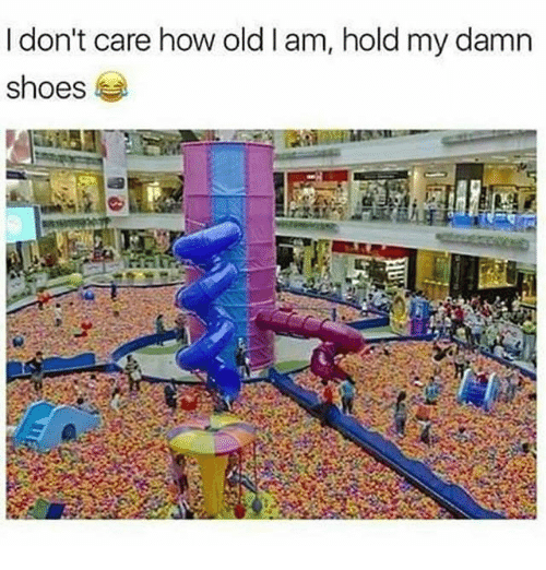 Memes, Shoes, and Old: I don't care how old l am, hold my damn  shoes
