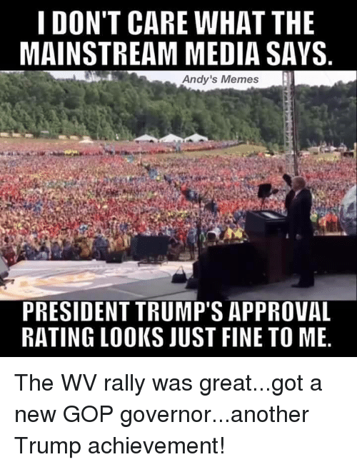 I Dont Care What The Mainstream Media Says Andys Memes President