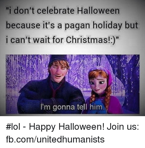 "Christmas, Halloween, and Memes: ""i don't celebrate Halloween because it's"