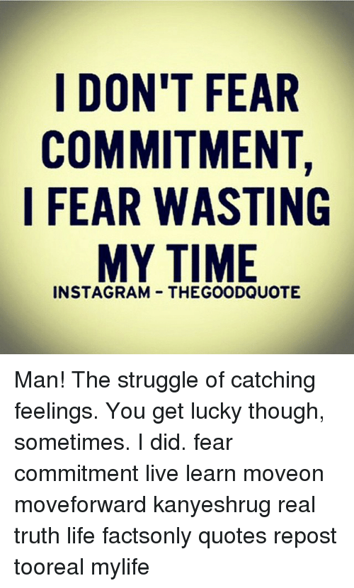I Dont Fear Commitment I Fear Wasting My Time Insta Gram Man The