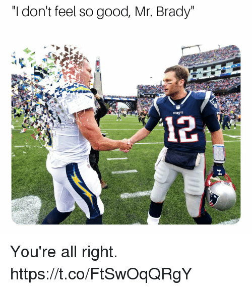 """Memes, Good, and Brady: """"I don't feel so good, Mr. Brady You're all right. https://t.co/FtSwOqQRgY"""