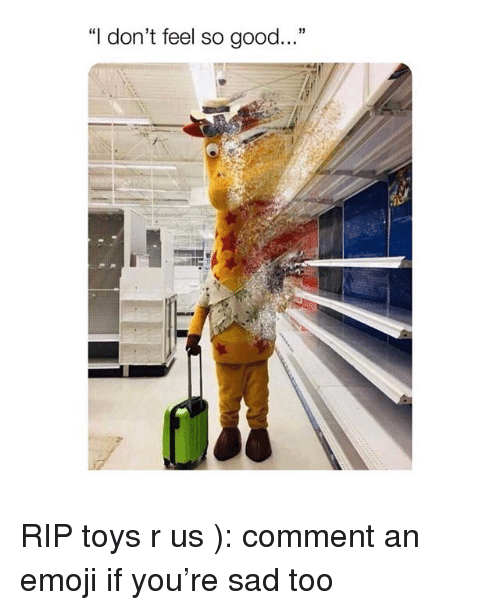 """Emoji, Toys R Us, and Good: """"I don't feel so good..."""" RIP toys r us ): comment an emoji if you're sad too"""