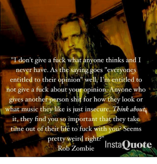 i dont give a fuck what anyone think and i 3858871 ✅ 25 best memes about rob zombie rob zombie memes,Rob Zombie Meme