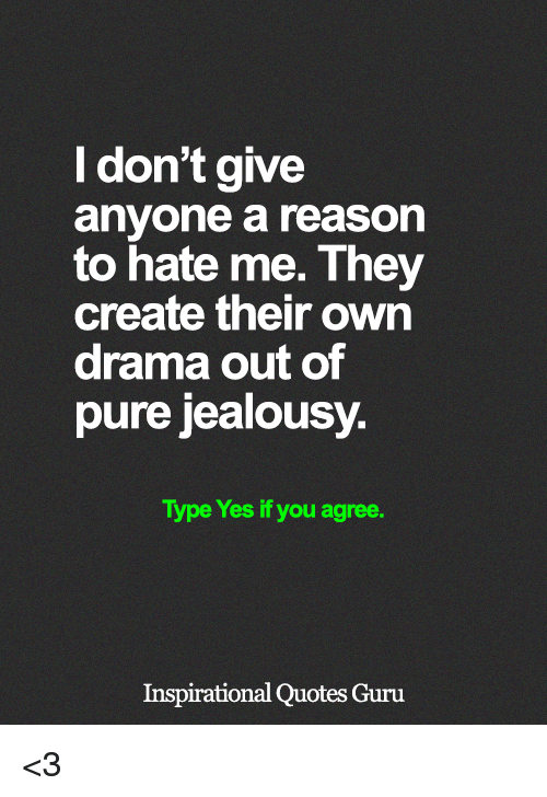 I Dont Give Anyone A Reason To Hate Me They Create Their Own Drama