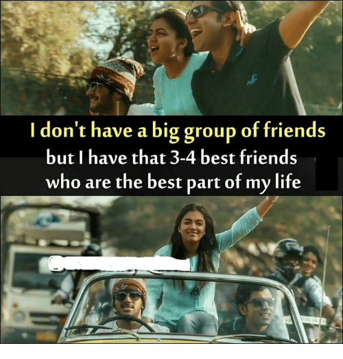 Friends, Life, and Memes: I don't have a big group of friends  but I have that 3-4 best friends  who are the best part of my life