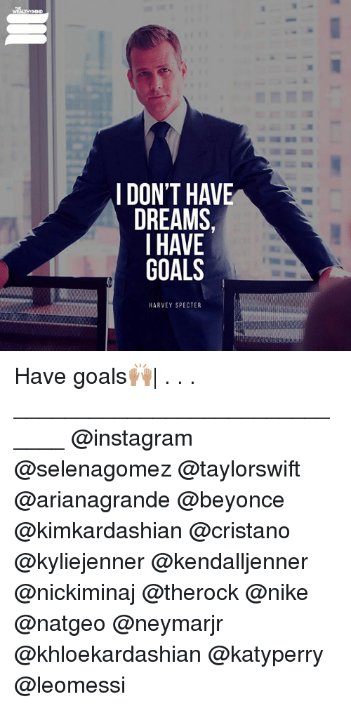 I Don T Have Dreams I Have Goals Harvey Specter Have Goals