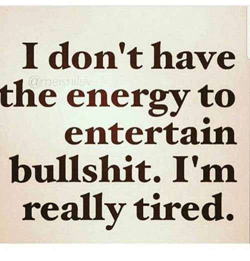 00c3a649 I Don't Have the Energy to Entertain Bullshit I'm Really Tired ...