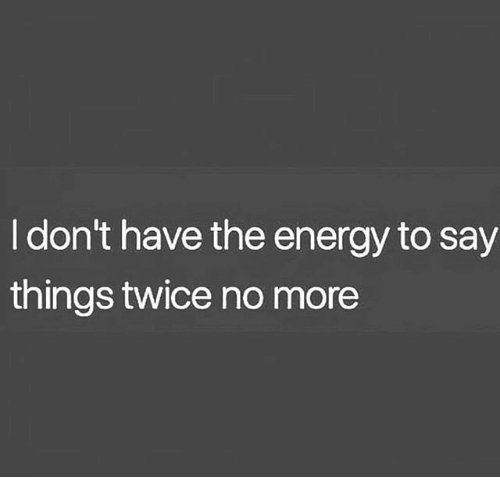 d879fc48 I Don't Have the Energy to Say Things Twice No More | Energy Meme on ...