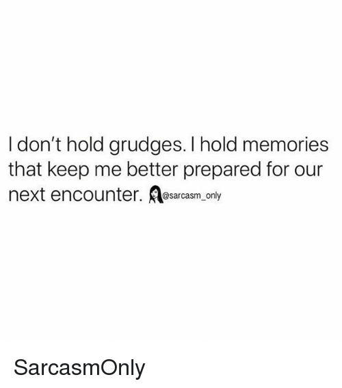 Funny, Memes, and Sarcasm: I don't hold grudges. I hold memories  that keep me better prepared for our  next encounter. s  @sarcasm only SarcasmOnly