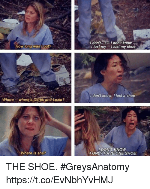 Memes, Lost, and 🤖: I don't-I don't know --  I lost my -I lost my shoe  How long was lout?  I dont know, I lost a shoe  Wherewhere s Derek and Lexie?  DON'T KNOW  ONLY HAVE ONE SHOE  Where is she? THE SHOE. #GreysAnatomy https://t.co/EvNbhYvHMJ
