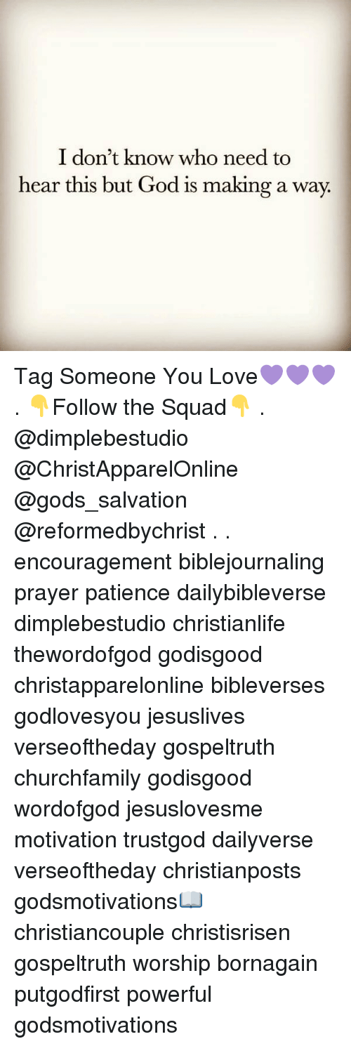 God, Love, and Memes: I don't know who need to  hear this but God is making a way Tag Someone You Love💜💜💜 . 👇Follow the Squad👇 . @dimplebestudio @ChristApparelOnline @gods_salvation @reformedbychrist . . encouragement biblejournaling prayer patience dailybibleverse dimplebestudio christianlife thewordofgod godisgood christapparelonline bibleverses godlovesyou jesuslives verseoftheday gospeltruth churchfamily godisgood wordofgod jesuslovesme motivation trustgod dailyverse verseoftheday christianposts godsmotivations📖 christiancouple christisrisen gospeltruth worship bornagain putgodfirst powerful godsmotivations