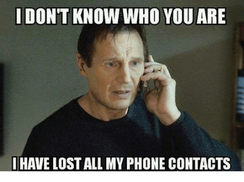 cc4a135ab8454 I DON T KNOW WHO YOU ARE I HAVE LOSTALLMY PHONE CONTACTS