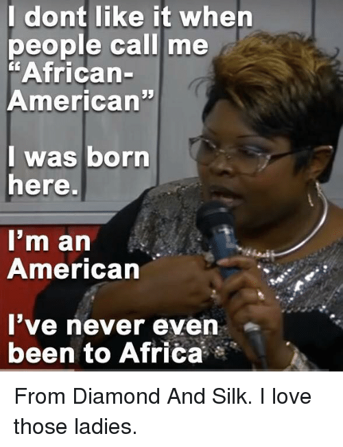 i dont like it when people call me african american 9701638 i dont like it when people call me african american i was born,African American Memes