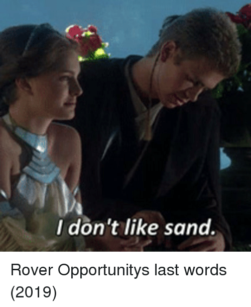 Last Words, Rover, and Words: I don't like sand. Rover Opportunitys last words (2019)