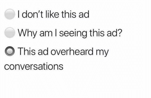 Memes, 🤖, and Why: I don't like this ad  Why am l seeing this ad?  O This ad overheard my  conversations
