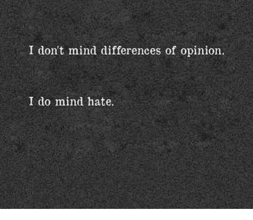 Memes, Mind, and 🤖: I don't mind differences of opinion.  I do mind hate.