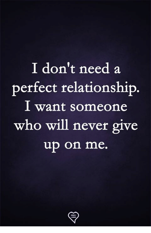 Memes, Never, and 🤖: I don't need a  perfect relationship.  I want someone  who will never give  up on me