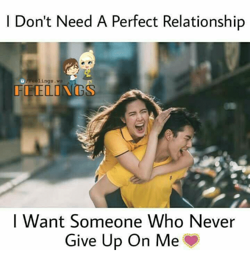 Memes, Never, and 🤖: I Don't Need A Perfect Relationship  lings .ws  I Want Someone Who Never  Give Up On Me