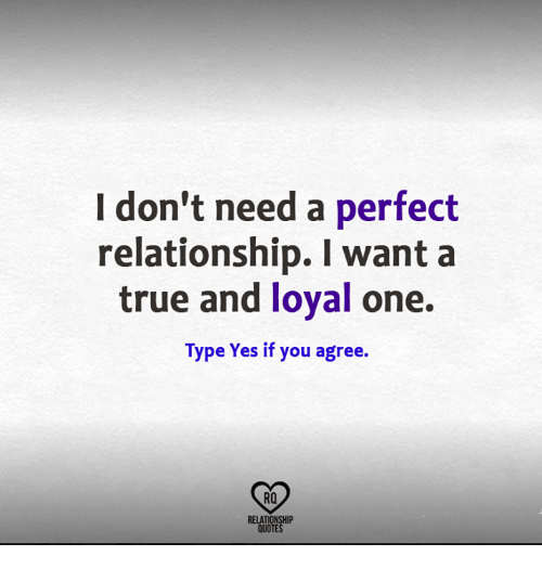 I Dont Need A Perfect Relationship Want A True And Loyal One Type