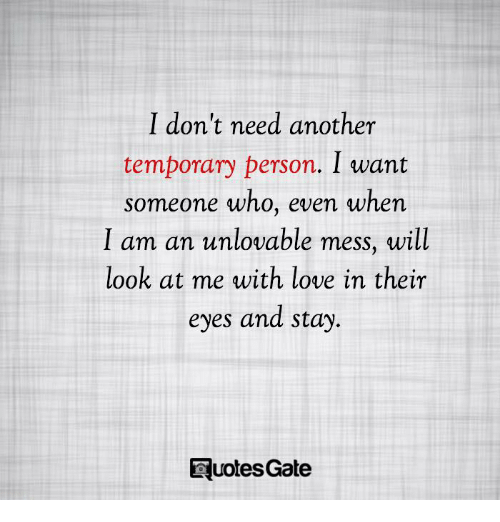 I Dont Need Another Temporary Person I Want Someone Who Even When I