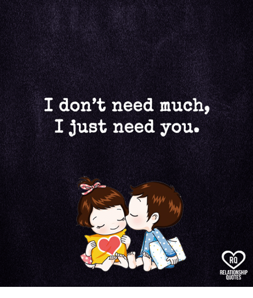 I Dont Need Much I Just Need You Ro Relationship Quotes Meme On Meme