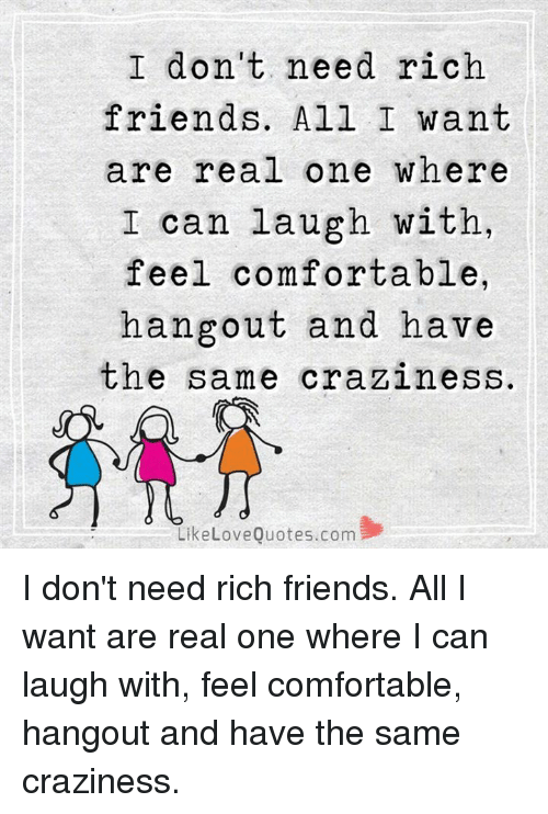 I Dont Need Rich Friends All I Want Are Real One Where I Can Laugh