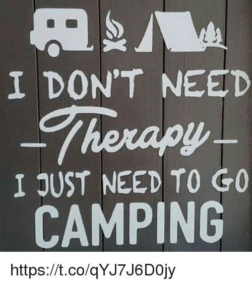8d1ae501 I DON'T NEED -Therapy I JUST NEED TO GO CAMPING httpstcoqYJ7J6D0jy ...