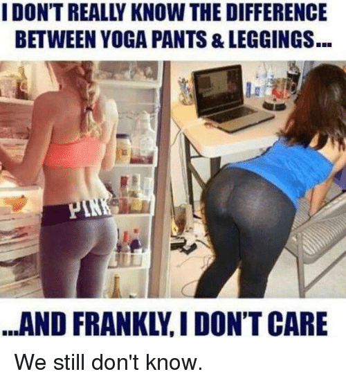 I DONT REALLY KNOW THE DIFFERENCE BETWEEN YOGA PANTS