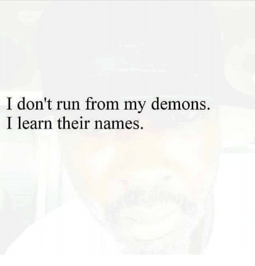 Run, Dank Memes, and Running: I don't run from my demons.  I learn their names.