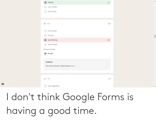 Google, Good, and Time: I don't think Google Forms is having a good time.