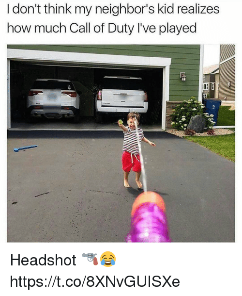 Memes, Call of Duty, and Neighbors: I don't think my neighbor's kid realizes  how much Call of Duty I've played Headshot 🔫😂 https://t.co/8XNvGUISXe