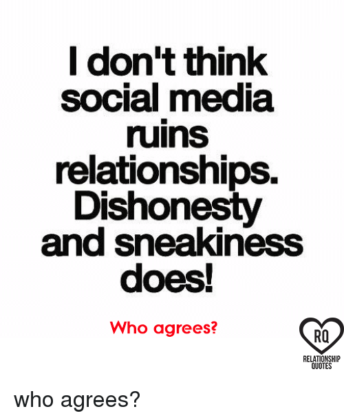 I Don't Think Social Media Ruins Relationships Dishonesty And Extraordinary Quotes About Social Media