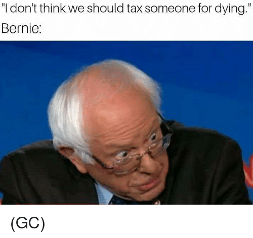 "Memes, Bernie, and 🤖: ""I don't think we should tax someone for dying.""  Bernie: (GC)"