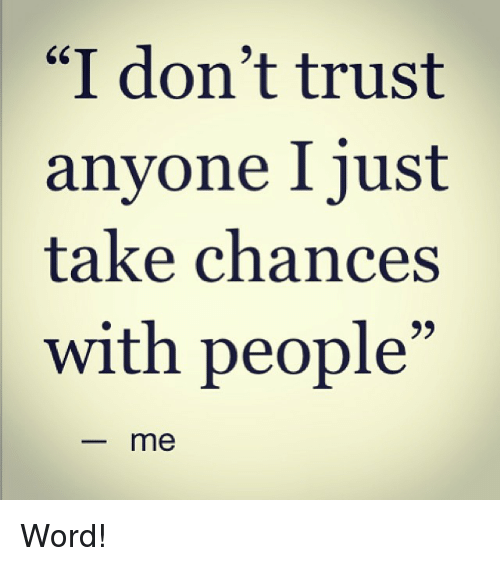 I Dont Trust Anyone I Just Take Chances With People R Me Word