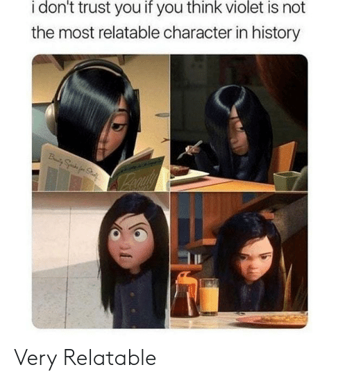History, Relatable, and Character: i don't trust you if you think violet is not  the most relatable character in history Very Relatable