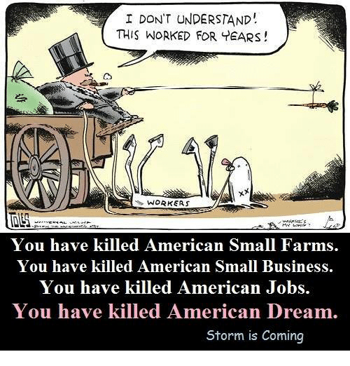 Memes, Farming, and American Dream: I DON'T UNDERSTAND  THIS WORKED FOR YEARS  WORK As  You have killed American Small Farms.  You have killed American Small Business.  You have killed American Jobs.  You have killed American Dream  Storm is Coming