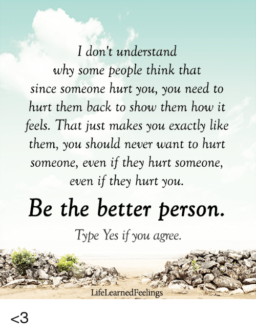 I Dont Understand Why Some People Think That Since Someone Hurt You